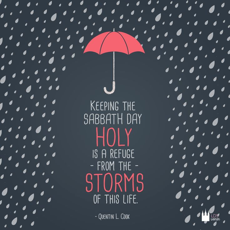 """Keeping the sabbath day holy is a refuge from the storms of this life."" - Quentin L. Cook"