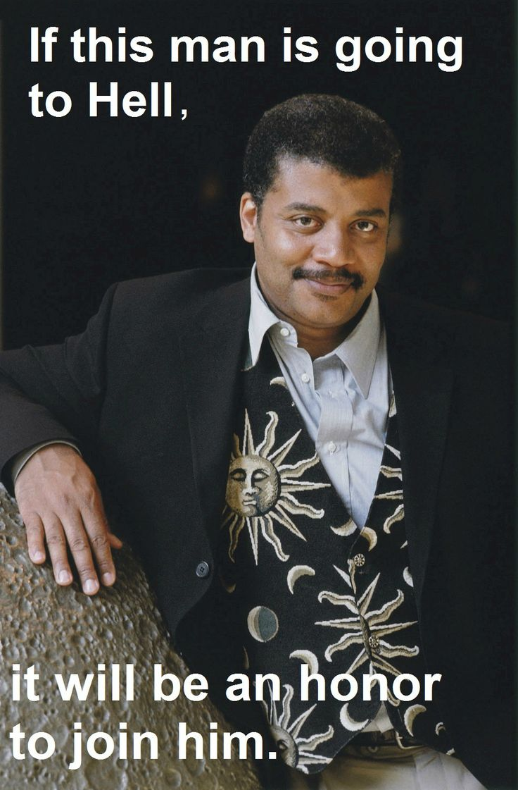 Atheism, Religion, Hell, God is Imaginary, Neil deGrasse Tyson. If this man is going to hell, it will be an honor to join him.