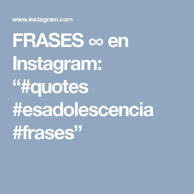 """FRASES ∞ en Instagram: """"#quotes #esadolescencia #frases"""""""