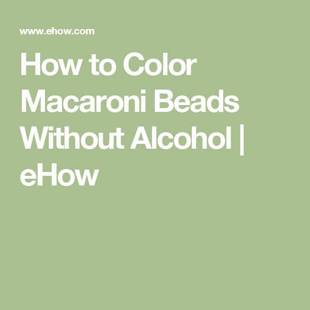How to Color Macaroni Beads Without Alcohol | eHow