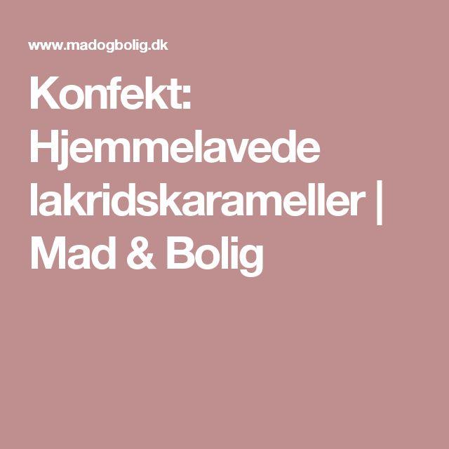 Konfekt: Hjemmelavede lakridskarameller | Mad & Bolig