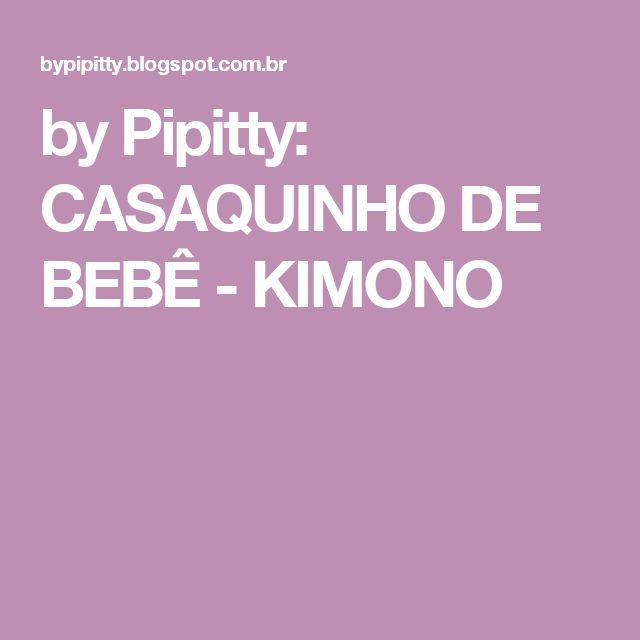 by Pipitty: CASAQUINHO DE BEBÊ - KIMONO
