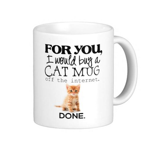 """For You I Would Buy A Cat Mug"" Mug"