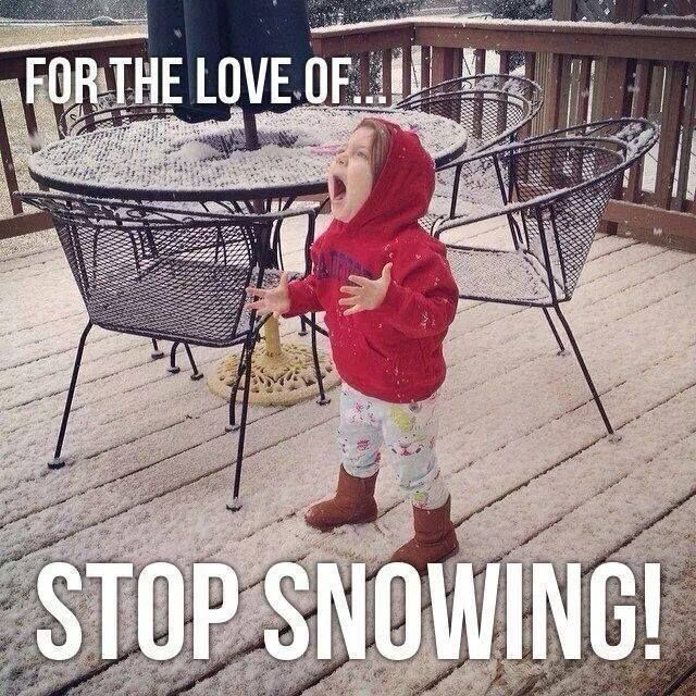 For the love of.... Stop snowing! Amen to that.
