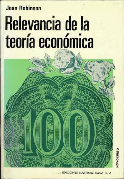 Relevancia de la teoría económica / Joan Robinson. Barcelona : Martínez Roca, cop. 1976.