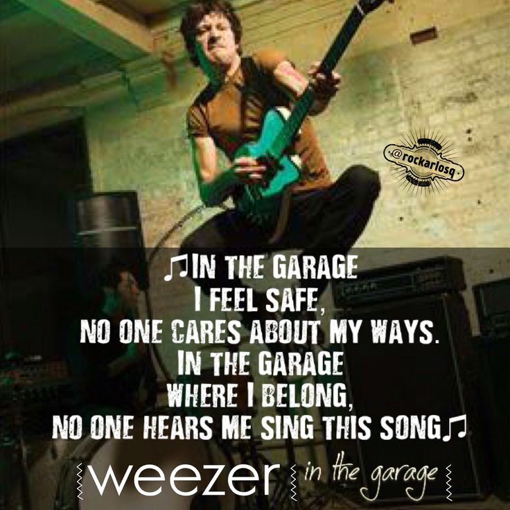 ♫In the garage I feel safe No one cares about my ways In the garage Where I belong No one hears me sing this song♫ #Weezer #InTheGarage #RiversCuomo
