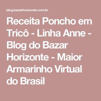 Receita Poncho em Tricô - Linha Anne - Blog do Bazar Horizonte - Maior Armarinho Virtual do Brasil