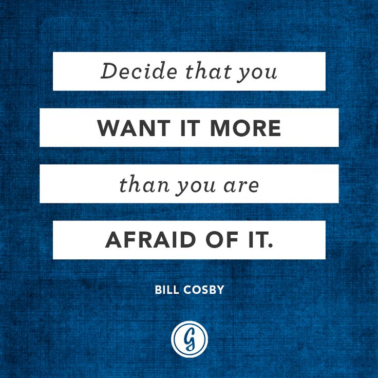 """Decide that you want it more than you are afraid of it."" - Bill Cosby  Don't let fear paralyze you, you are unstoppable! via @Greatist"