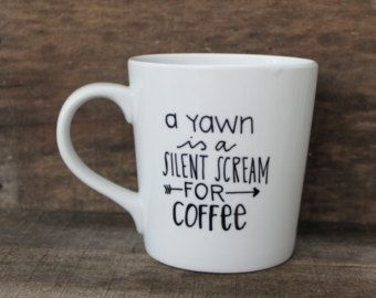 Funny Coffee Mug - A Yawn is a Silent Scream for Coffee - Hand Painted Mug, Handwritten 16 oz. mug