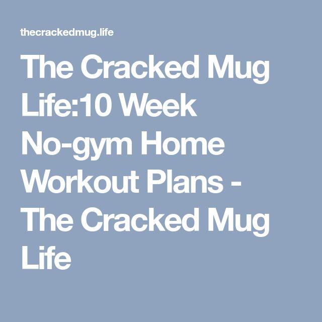 The Cracked Mug Life:10 Week No-gym Home Workout Plans - The Cracked Mug Life