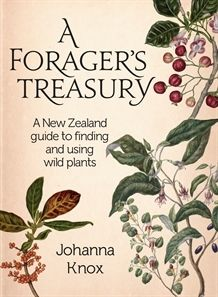 A Foragers Treasury: A New Zealand Guide to Finding and Using Wild Plants