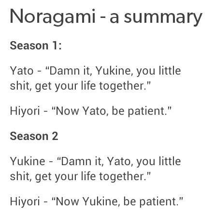 Noragami summary   I love this show duh♡   ☆  This is uh, this is really true