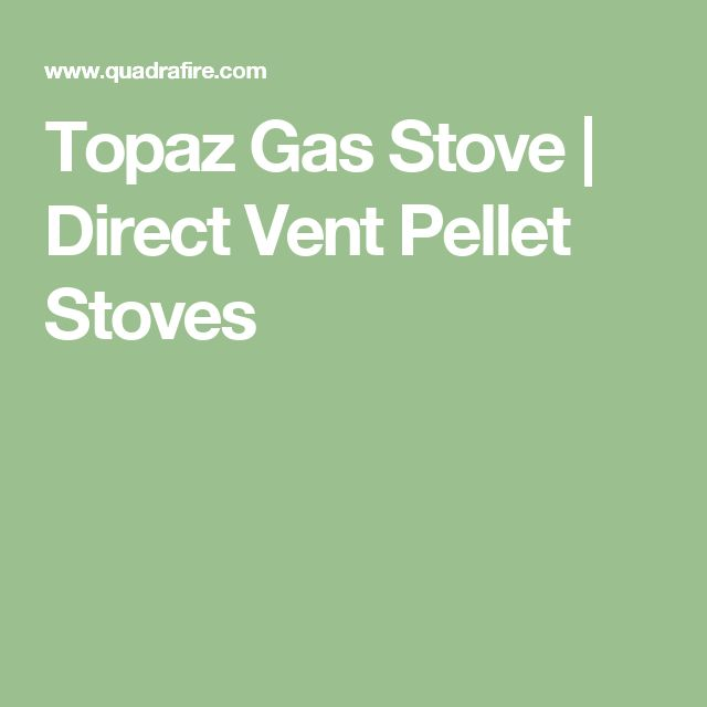 Topaz Gas Stove | Direct Vent Pellet Stoves