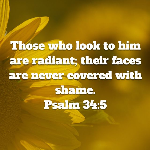 ~!~!~!~ They looked unto him, and were lightened: and their faces were not ashamed. Psalm 34:5 KJV