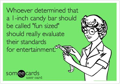 """Whoever determine that 1- inch candy bar should be called """"fun sized"""" should really evaluate their standards for entertainment."""