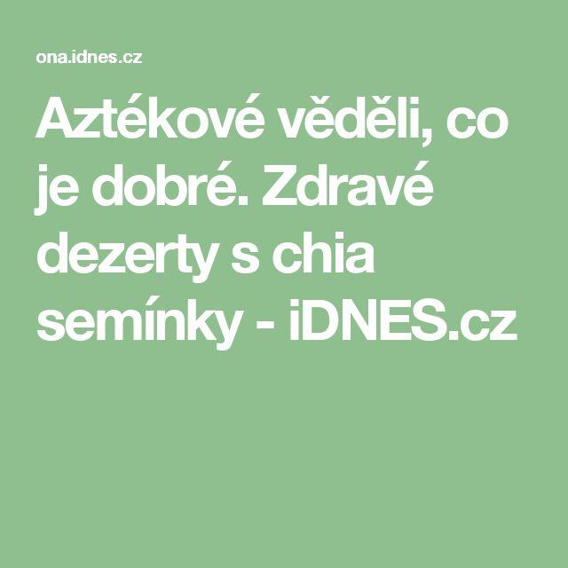 Aztékové věděli, co je dobré. Zdravé dezerty s chia semínky - iDNES.cz