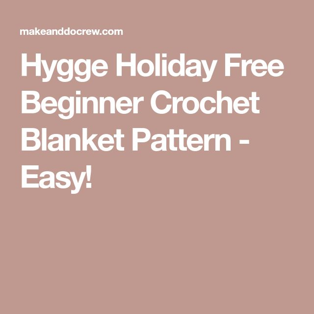 Hygge Holiday Free Beginner Crochet Blanket Pattern - Easy!