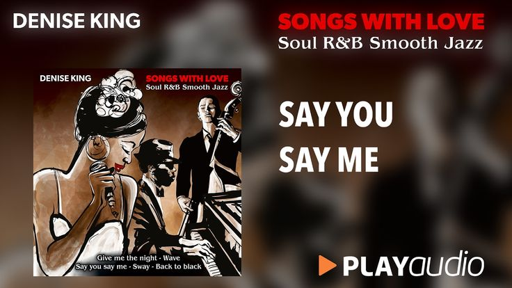 Say You Say Me - Denise King - Song with Love - Soul R&B Smooth Jazz - P...