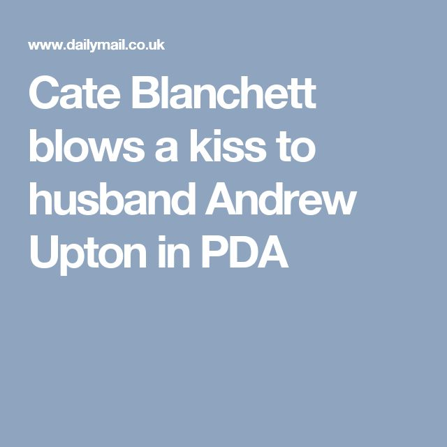 Cate Blanchett blows a kiss to husband Andrew Upton in PDA