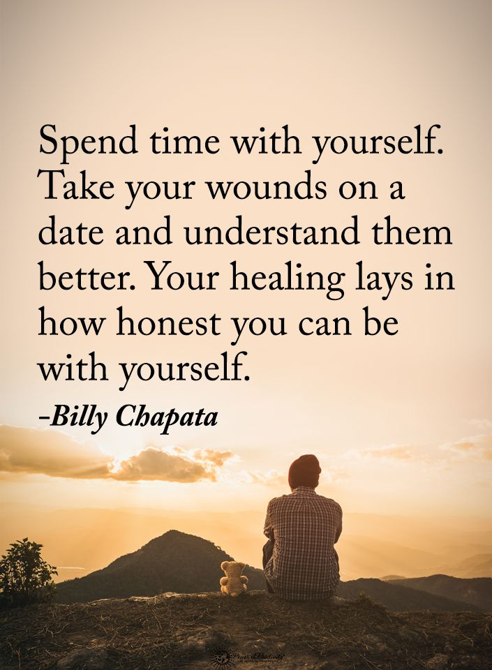 Spend time with yourself. Take your wounds on a date and understand them better. Your healing lays in how honest you can be with yourself. - Billy Chapata  #powerofpositivity #positivewords  #positivethinking #inspirationalquote #motivationalquotes #quotes #life #love #hope #faith #respect #spend #time #wounds #understand #better #healing #honesty
