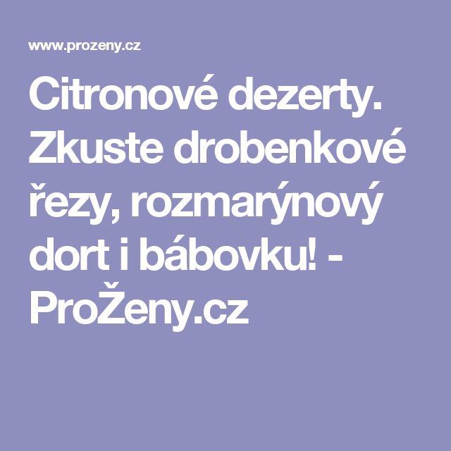 Citronové dezerty. Zkuste drobenkové řezy, rozmarýnový dort i bábovku! - ProŽeny.cz