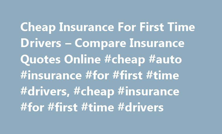 Cheap Insurance For First Time Drivers – Compare Insurance Quotes Online #cheap #auto #insurance #for #first #time #drivers, #cheap #insurance #for #first #time #drivers http://philippines.remmont.com/cheap-insurance-for-first-time-drivers-compare-insurance-quotes-online-cheap-auto-insurance-for-first-time-drivers-cheap-insurance-for-first-time-drivers/  # Cheap Insurance For First Time Drivers – Looking for the best insurance rates? Compare all types of insurance quotes today and get lowest…