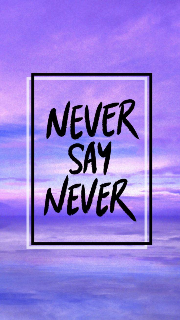 Never say never - Justin Bieber Lockscreen or wallpaper Buzzfeed