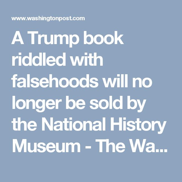 A Trump book riddled with falsehoods will no longer be sold by the National History Museum - The Washington Post