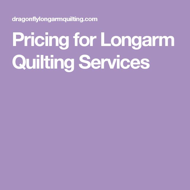 Pricing for Longarm Quilting Services                                                                                                                                                                                 More