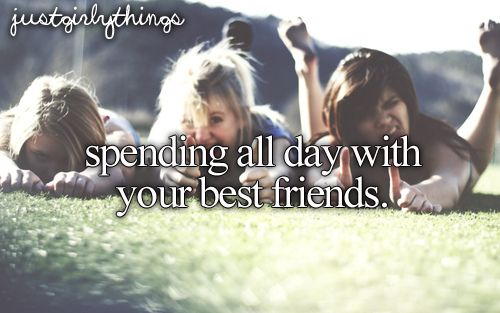 Spending all day with your best friends