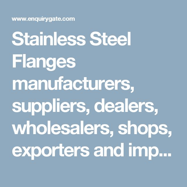 Stainless Steel Flanges manufacturers, suppliers, dealers, wholesalers, shops, exporters and importers in India – EnquiryGate