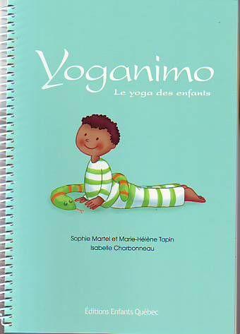 Yoganimo - Le yoga des enfants par Sophie Martel, Marie-Hélène Tapin et Isabelle Charbonneau. Éditions Enfants Québec.