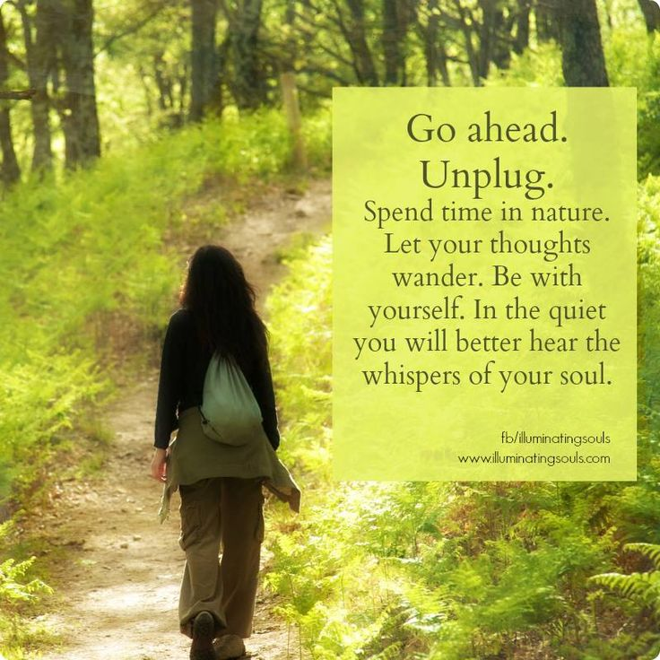 """Go Ahead. Unplug. Spend Time In Nature. Let Your Thoughts"