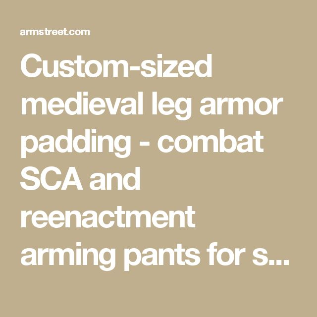 Custom-sized medieval leg armor padding - combat SCA and reenactment arming pants for sale :: by medieval store ArmStreet
