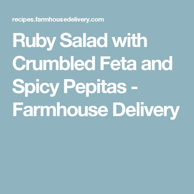 Ruby Salad with Crumbled Feta and Spicy Pepitas - Farmhouse Delivery