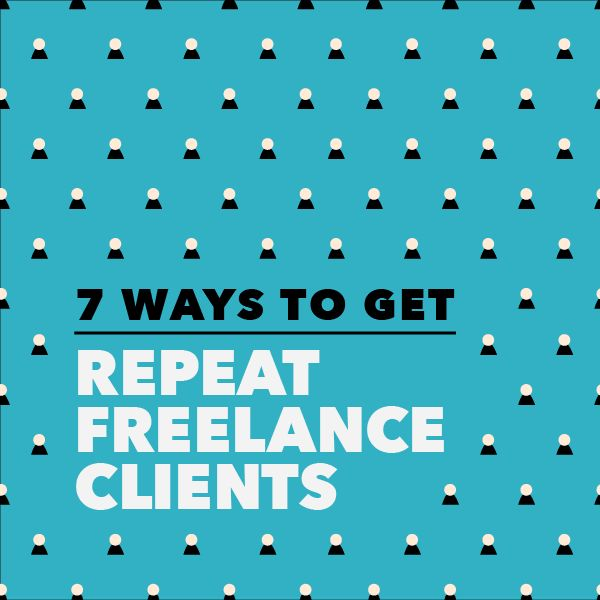 7 Ways to get repeat freelance clients