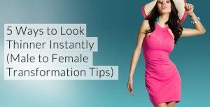 5 Ways to Look Thinner Instantly (Male to Female Transformation Tips)