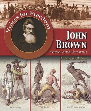 John Brown: Putting Actions Above Words - Geoffrey M. Horn.  John Brown joined the side of free-staters in the conflict in the Kansas Territory, fighting to have Kansas enter the Union as an anti-slavery state. History has shown that his actions and the reactions to them were among the most potent precursors of the outbreak of the Civil War in 1861.