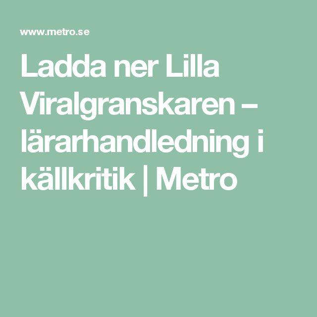 Ladda ner Lilla Viralgranskaren – lärarhandledning i källkritik | Metro