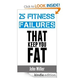 New kindle book 25 Fitness Failures That Keep You Fat. Imagine if you knew the 25 key proven components to lose weight and build muscle without having to spend endless hours in the gym or in the kitchen. Imagine in if you had unlimited drive and motivation, like you've never experienced before.    The contents of the book explains the common and less known fitness mistakes people make when trying to lose weight and get in shape.