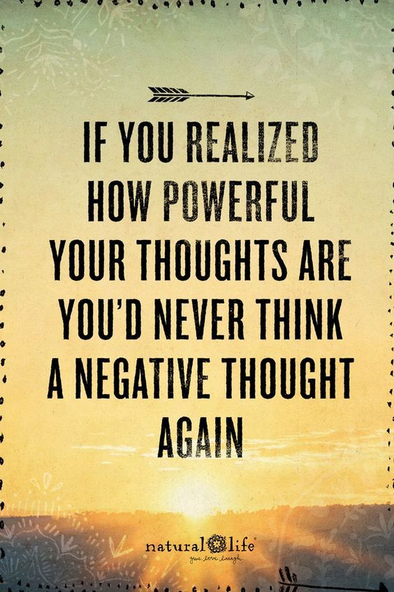 If you realized how powerful your thoughts are you'd never think a negative thought again. thedailyquotes.com