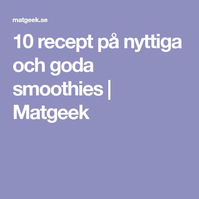 10 recept på nyttiga och goda smoothies | Matgeek