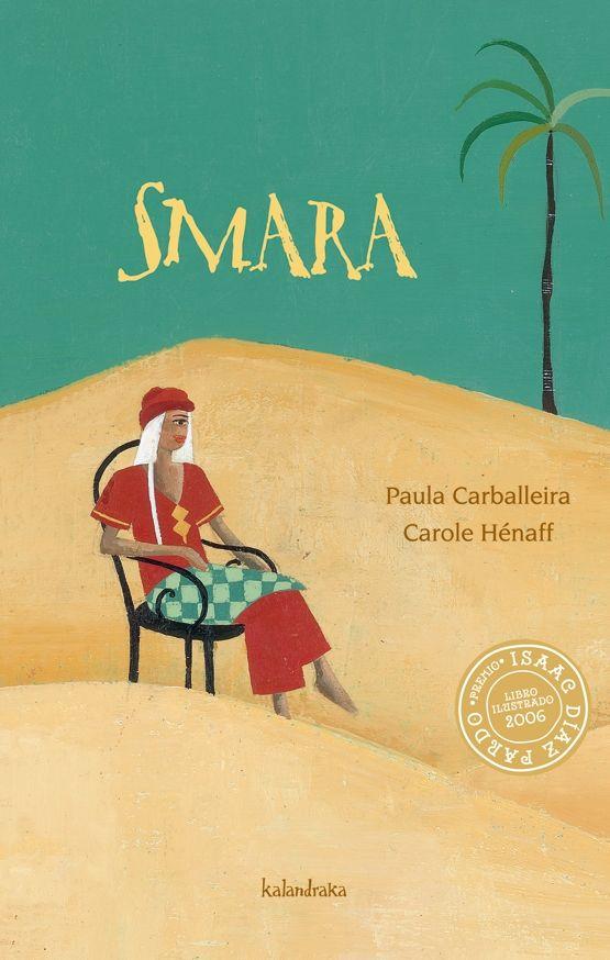 """+10 Smara  """"Smara"""" narra el viaje de un niño al Sáhara donde conoce a la abuela Ugago, poderosa maga del pueblo de los Hijos de las Nubes."""