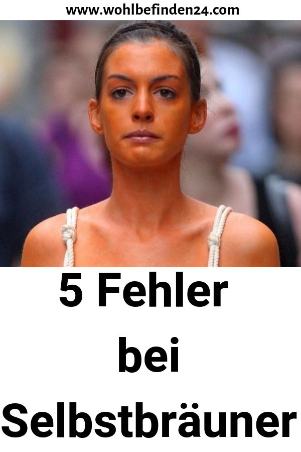 5 Fehler bei Selbstbräuner #Hauttipps #Gesichtpflege #Fehler #Selbstbräuner