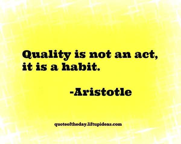 Aristotle Quality Quote: http://quoteoftheday.liftupideas.com