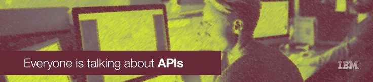 Everyone's talking about APIs. Why? - IBM Banking and Financial Markets Industries Blog