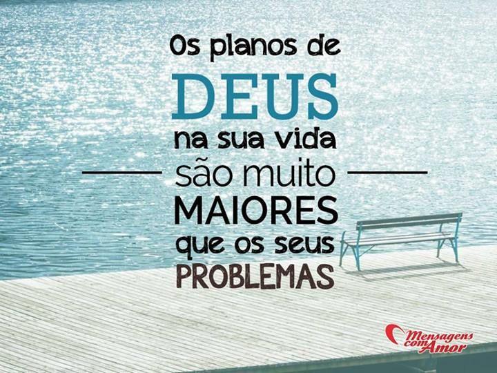 Os planos de Deus na sua vida são muito maiores que os seus problemas... #planos #Deus #vida