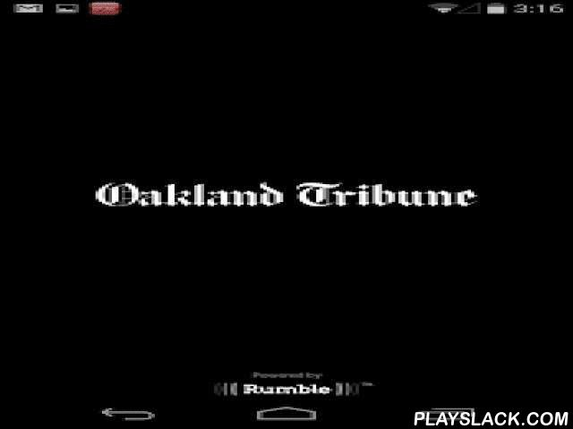 Oakland Tribune  Android App - playslack.com ,  The brand-new Oakland Tribune mobile app is the most comprehensive, accurate, and content-rich source of local news for the communities of Oakland and Alameda, California.Here are just a few of the many features of our new app:• Improved push notifications for Breaking News• Attractive layout for ease of use• Convenient sharing capabilities• Frequent updates to ensure the latest news is always at your disposal Het gloednieuwe Oakland Tribune…