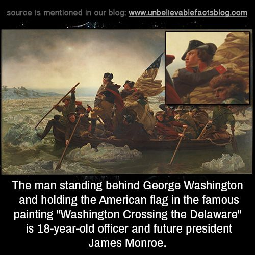 "The man standing behind George Washington and holding the American flag in the famous painting ""Washington Crossing the Delaware"" is 18-year-old officer and future president James Monroe."