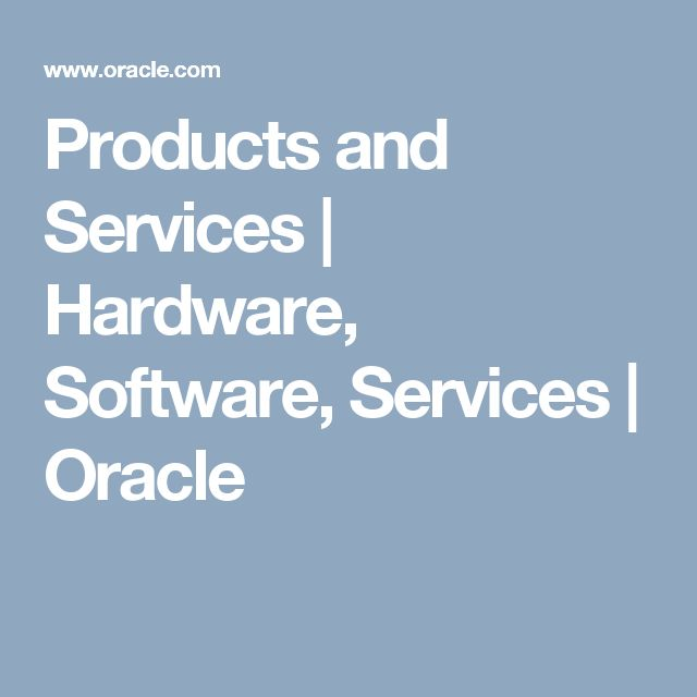 Products and Services | Hardware, Software, Services | Oracle